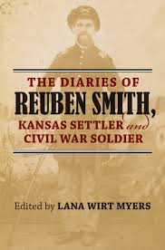 The Diaries of Reuben Smith Kansas Settler and Civil War Soldier By Lana Wirt Myers